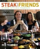 Steak with Friends - At Home, with Rick Tramonto ebook by Rick Tramonto, Mary Goodbody
