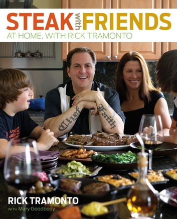 Steak with Friends - At Home, with Rick Tramonto ebook by Rick Tramonto,Mary Goodbody