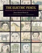 The Electric Pencil - Drawings from Inside State Hospital No. 3 ebook by James Edward Deeds, Richard Goodman, Harris Diamant