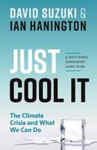 Just Cool It! - The Climate Crisis and What We Can Do - A Post-Paris Agreement Game Plan eBook by David Suzuki, Ian Hanington