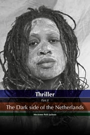 thriller The dark side of the Netherlands - thriller the dark side of the Netherlands ebook by Mocienne Petit Jackson