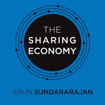The Sharing Economy - The End of Employment and the Rise of Crowd-Based Capitalism audiobook by Arun Sundararajan