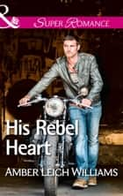 His Rebel Heart (Mills & Boon Superromance) ebook by Amber Leigh Williams