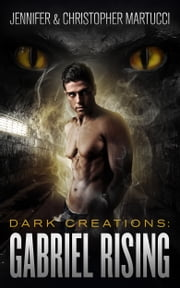 Dark Creations: Gabriel Rising (Part 1&2) ebook by Jennifer and Christopher Martucci