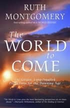 The World to Come - The Guides' Long-Awaited Predictions for the Dawning Age ebook by Ruth Montgomery
