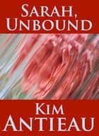 Sarah, Unbound ebook by Kim Antieau