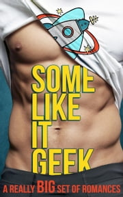 Some Like It Geek - A Really Big Set of Romances ebook by Zoe York, Angela Quarles, Sidney Bristol,...