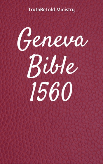 Geneva Bible 1560 ebook by TruthBeTold Ministry,Joern Andre Halseth,William Whittingham,Myles Coverdale,Christopher Goodman,Anthony Gilby,Thomas Sampson,William Cole