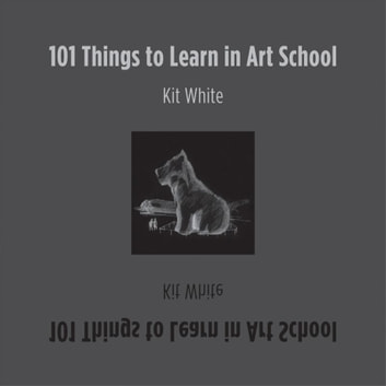 101 Things to Learn in Art School ebook by Kit White
