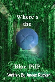 Where's the Blue Pill? ebook by James Rucker