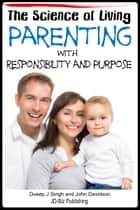 The Science of Living: Parenting With Responsibility and Purpose ebook by Dueep Jyot Singh,John Davidson