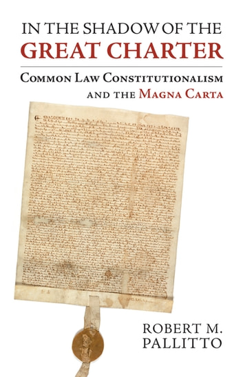 In the Shadow of the Great Charter - Common Law Constitutionalism and the Magna Carta ebook by Robert M. Pallitto