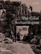 The Great Archaeologists ebook by Brian M. Fagan
