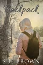 The Backpack ebook by Sue Brown