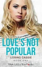 Love's Not Popular - Losing Cassie (Book 1) Contemporary Romance ebook by Third Cousins, Tina Lee