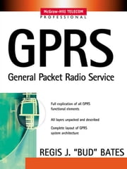 "GPRS: GENERAL PACKET RADIO SERVICE: GENERAL PACKET RADIO SERVICE ebook by Bates, Regis ""Bud"""