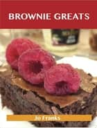 Brownie Greats: Delicious Brownie Recipes, The Top 82 Brownie Recipes ebook by Jo Franks