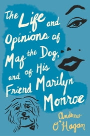 The Life and Opinions of Maf the Dog, and of His Friend Marilyn Monroe ebook by Andrew O'Hagan