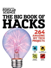 Popular Science: The Big Book of Hacks - 264 Amazing DIY Tech Projects ebook by Doug Cantor