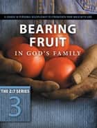 Bearing Fruit in God's Family - A Course in Personal Discipleship to Strengthen Your Walk with God ebook by The Navigators