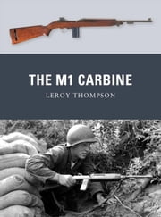 The M1 Carbine ebook by Leroy Thompson,Peter Dennis