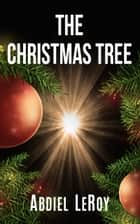 The Christmas Tree ebook by Abdiel LeRoy