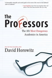 The Professors - The 101 Most Dangerous Academics in America ebook by David Horowitz