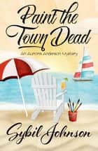 Paint the Town Dead ebook by Sybil Johnson