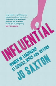 Influential - Women in Leadership at Church, Work and Beyond ebook by Jo Saxton