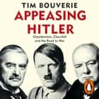 Appeasing Hitler - Chamberlain, Churchill and the Road to War audiobook by Tim Bouverie