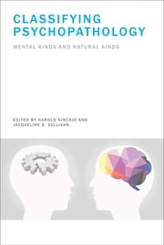 Classifying Psychopathology - Mental Kinds and Natural Kinds ebook by Harold Kincaid,Jacqueline A. Sullivan