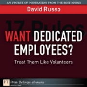Want Dedicated Employees - Treat Them Like Volunteers ebook by David Russo