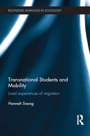 Transnational Students and Mobility - Lived Experiences of Migration ebook by Hannah Soong