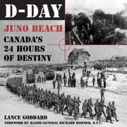 D-Day - Juno Beach, Canada's 24 Hours of Destiny ebook by Lance Goddard