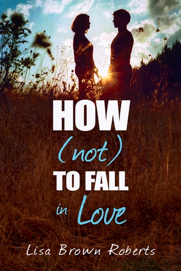 How (Not) to Fall in Love ebook by Lisa Brown Roberts