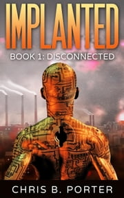 Disconnected - Implanted, #1 ebook by Chris B. Porter