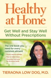 Healthy at Home - Get Well and Stay Well Without Prescriptions ebook by Tieraona Low Dog, M.D.