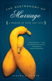 The Gastronomy of Marriage - A Memoir of Food and Love ebook by Michelle Maisto
