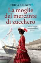 La moglie del mercante di zucchero eBook by Erica Brown