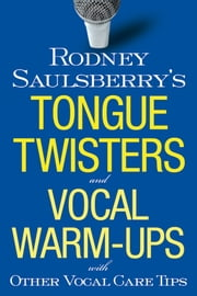 Rodney Saulsberry's Tongue Twisters and Vocal Warm-Ups - With Other Vocal Care Tips ebook by Rodney Saulsberry