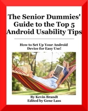 The Senior Dummies' Guide to The Top 5 Android Usability Tips - Senior Dummies' Guides, #4 ebook by Kevin Brandt