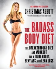 The Badass Body Diet - The Breakthrough Diet and Workout for a Tight Booty, Sexy Abs, and Lean Legs ebook by Christmas Abbott
