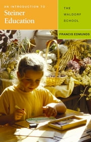 An Introduction to Steiner Education - The Waldorf School ebook by Francis Edmunds