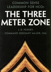 The Three Meter Zone - Common Sense Leadership for NCOs ebook by J.D. Pendry