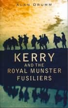 Kerry and the Royal Munster Fusiliers ebook by Alan Drumm