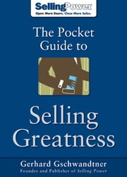 The Pocket Guide to Selling Greatness ebook by Gschwandtner, Gerhard