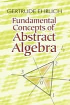 Fundamental Concepts of Abstract Algebra ebook by Gertrude Ehrlich