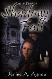 Shadows Fall (Asylum Trilogy Book 3) - Asylum Trilogy ebook by Denise A. Agnew