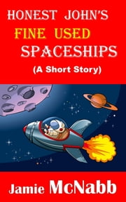Honest John's Fine Used Spaceships ebook by Jamie McNabb