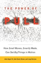The Power of Pull ebook by John Hagel, III,John Seely Brown,Lang Davison